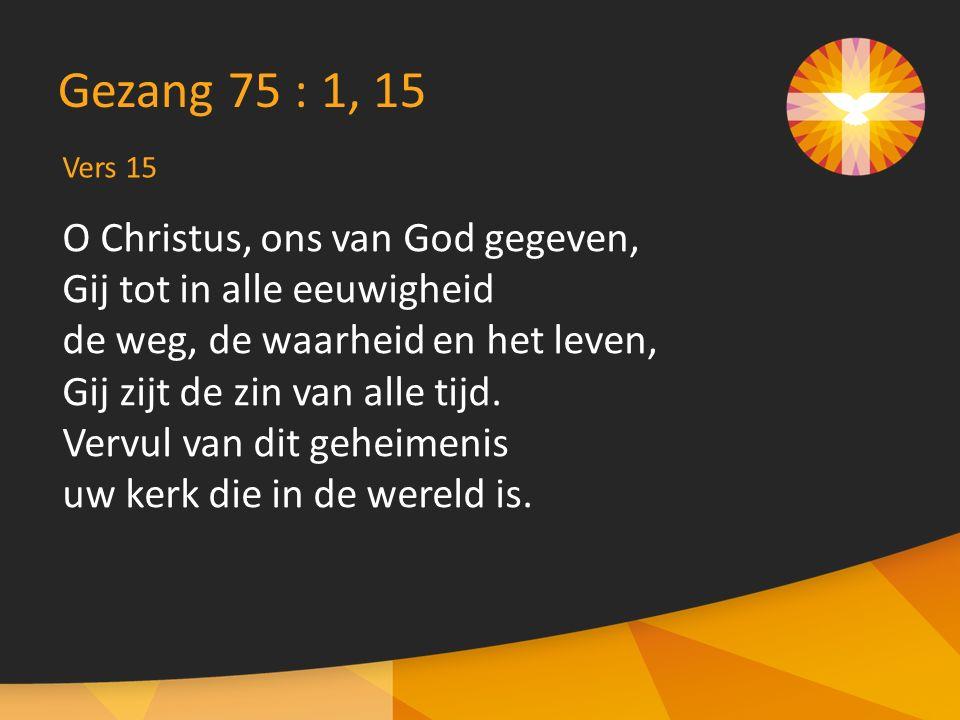 O Christus, ons van God gegeven, Gij tot in alle eeuwigheid de weg, de waarheid en het leven, Gij zijt de zin van alle tijd.