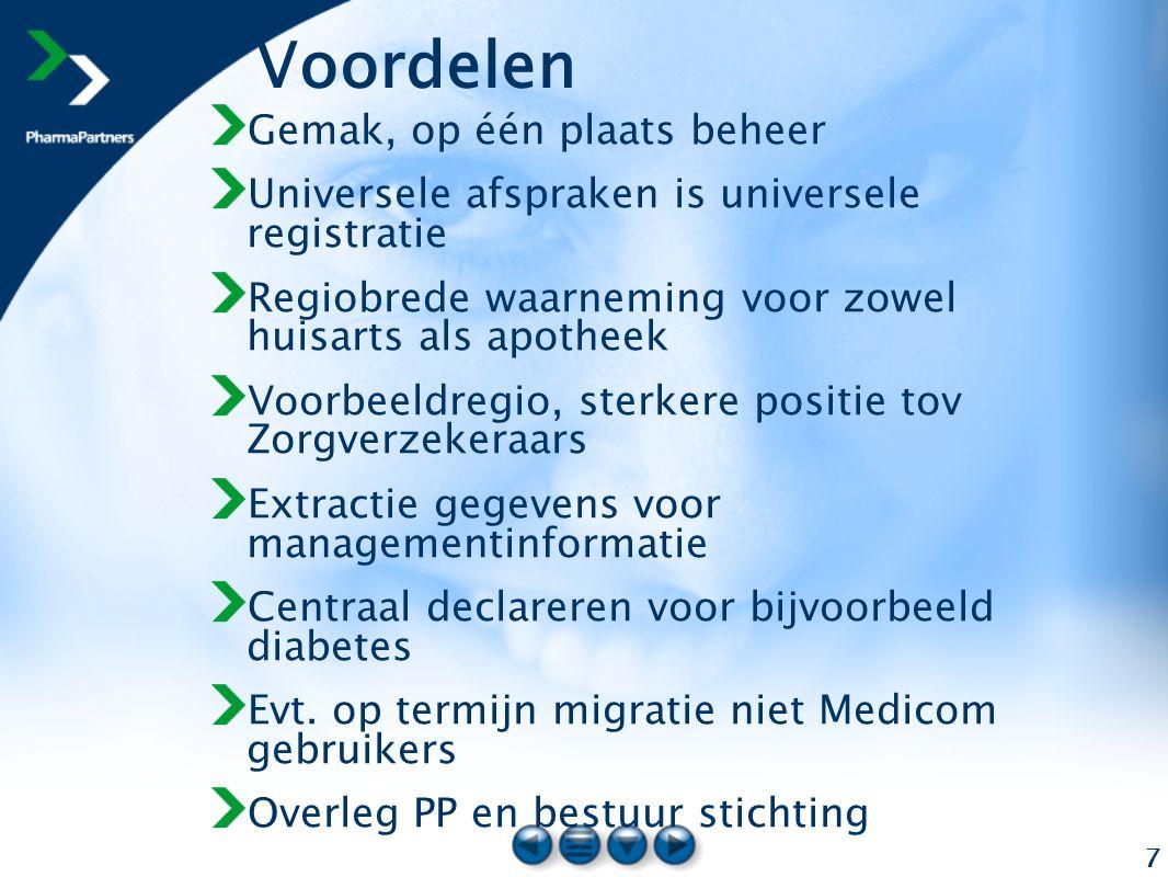 7 Voordelen Gemak, op één plaats beheer Universele afspraken is universele registratie Regiobrede waarneming voor zowel huisarts als apotheek Voorbeel