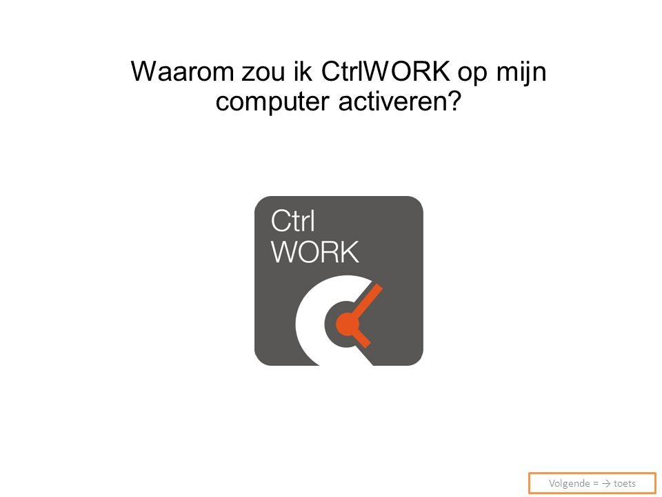 Waarom zou ik CtrlWORK op mijn computer activeren Volgende = → toets