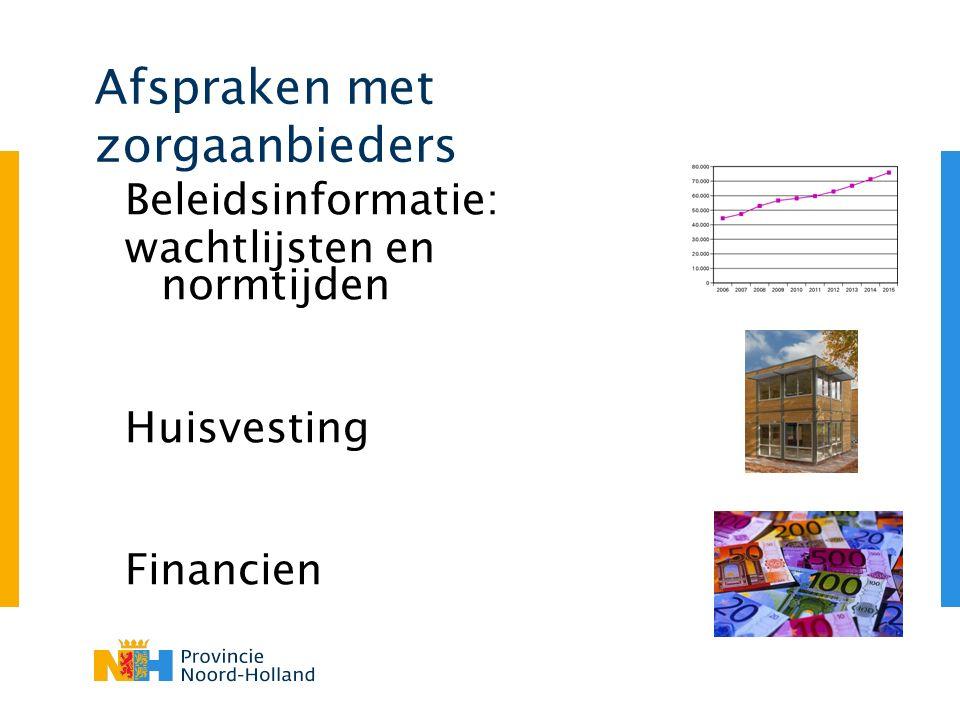 Afspraken met zorgaanbieders Beleidsinformatie: wachtlijsten en normtijden Huisvesting Financien
