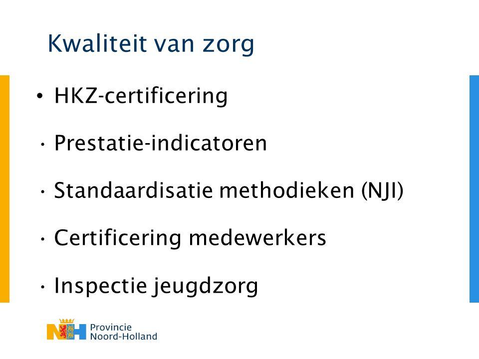 Kwaliteit van zorg HKZ-certificering Prestatie-indicatoren Standaardisatie methodieken (NJI) Certificering medewerkers Inspectie jeugdzorg