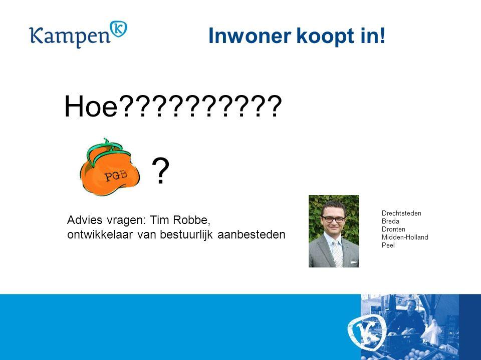 Inwoner koopt in! Hoe?????????? ? Advies vragen: Tim Robbe, ontwikkelaar van bestuurlijk aanbesteden Drechtsteden Breda Dronten Midden-Holland Peel
