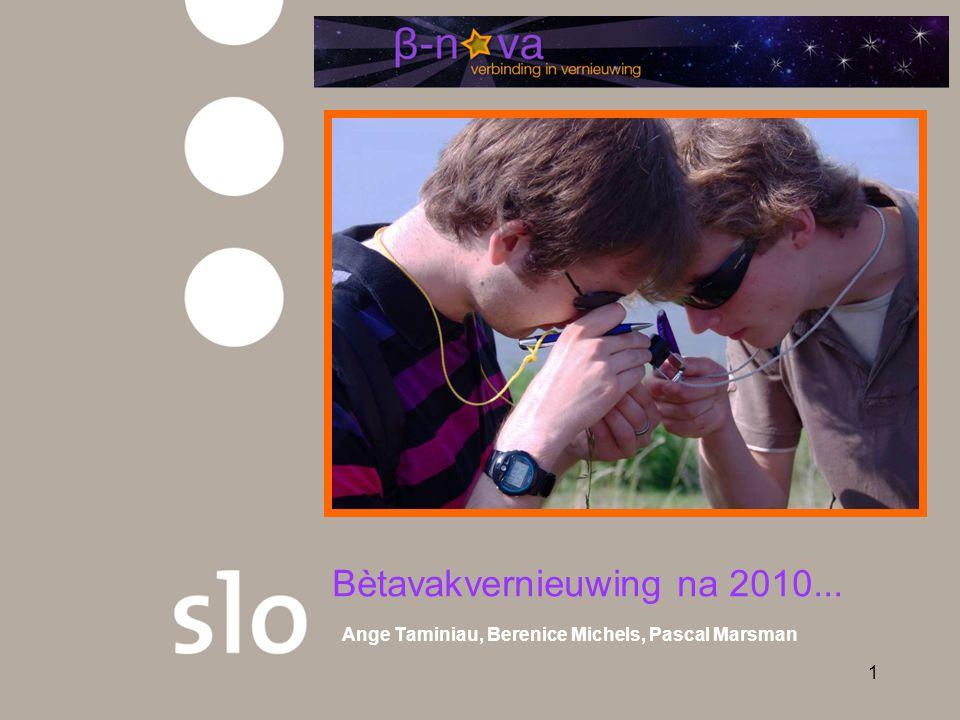 1 Bètavakvernieuwing na 2010... Ange Taminiau, Berenice Michels, Pascal Marsman