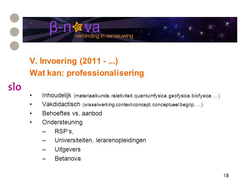 18 V. Invoering (2011 -...) Wat kan: professionalisering Inhoudelijk (materiaalkunde, relativiteit, quantumfysica, geofysica, biofysica, …) Vakdidacti
