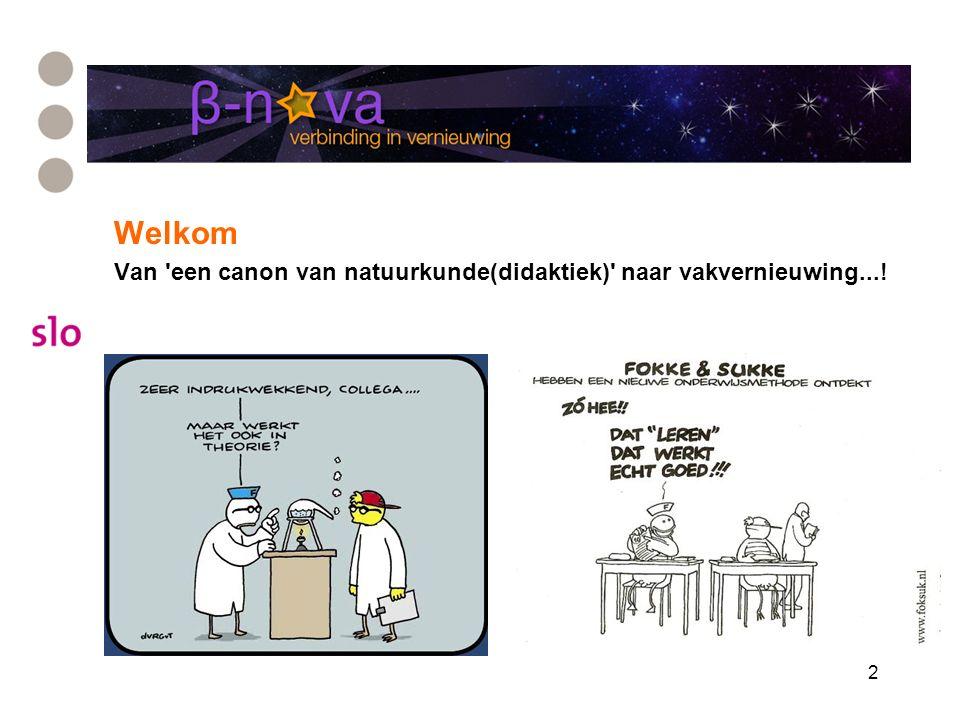 2 Welkom Van 'een canon van natuurkunde(didaktiek)' naar vakvernieuwing...!
