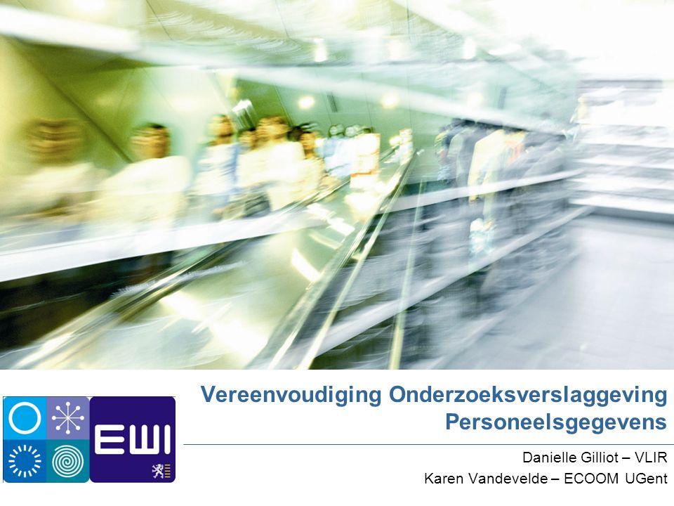 Vereenvoudiging Onderzoeksverslaggeving Personeelsgegevens Danielle Gilliot – VLIR Karen Vandevelde – ECOOM UGent