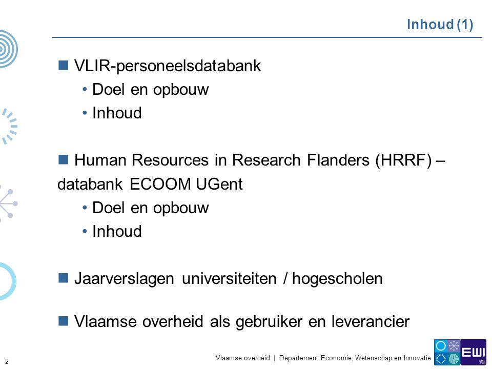 Vlaamse overheid | Departement Economie, Wetenschap en Innovatie 3 Inhoud (2) Huidige stroom personeelsgegevens Knelpunten Aandachtspunten Aanbevelingen van het projectteam Toekomstige stroom personeelsgegevens