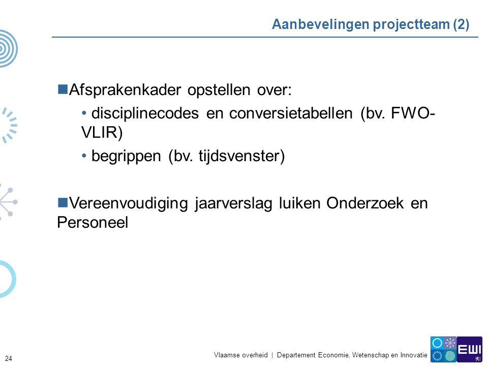 Vlaamse overheid | Departement Economie, Wetenschap en Innovatie 24 Aanbevelingen projectteam (2) Afsprakenkader opstellen over: disciplinecodes en conversietabellen (bv.