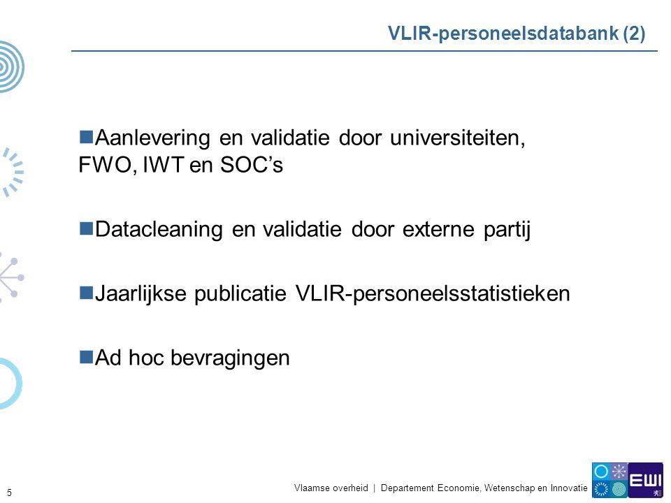 Vlaamse overheid | Departement Economie, Wetenschap en Innovatie 5 VLIR-personeelsdatabank (2) Aanlevering en validatie door universiteiten, FWO, IWT en SOC's Datacleaning en validatie door externe partij Jaarlijkse publicatie VLIR-personeelsstatistieken Ad hoc bevragingen