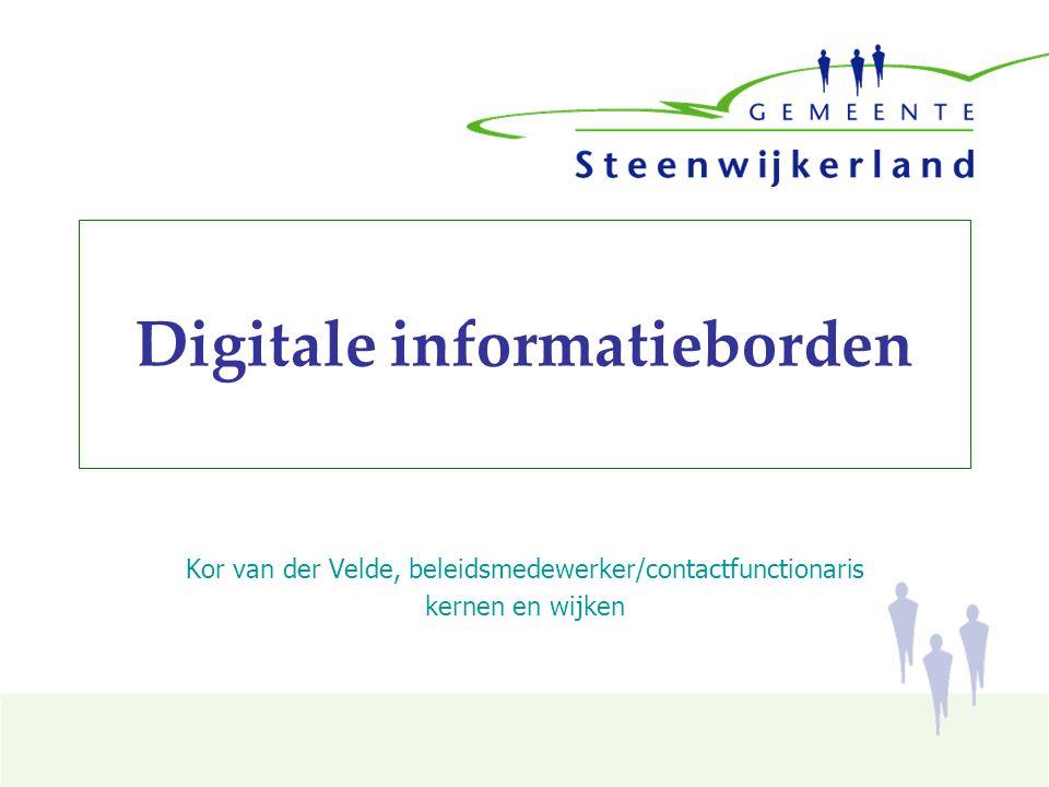 Digitale informatieborden Kor van der Velde, beleidsmedewerker/contactfunctionaris kernen en wijken