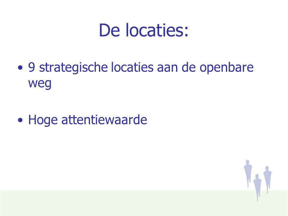 De locaties: 9 strategische locaties aan de openbare weg Hoge attentiewaarde