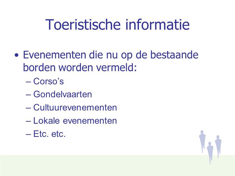 Toeristische informatie Evenementen die nu op de bestaande borden worden vermeld: –Corso's –Gondelvaarten –Cultuurevenementen –Lokale evenementen –Etc.
