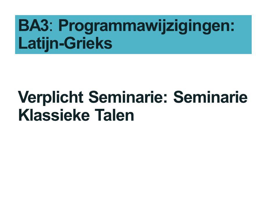 BA3: Programmawijzigingen: Latijn-Grieks Verplicht Seminarie: Seminarie Klassieke Talen
