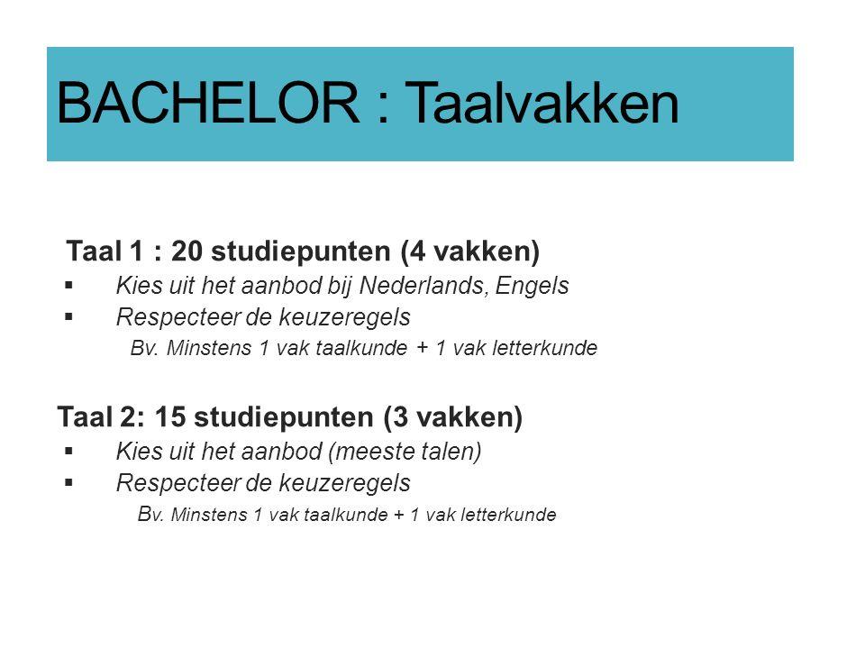 BACHELOR : Taalvakken Taal 1 : 20 studiepunten (4 vakken)  Kies uit het aanbod bij Nederlands, Engels  Respecteer de keuzeregels Bv. Minstens 1 vak