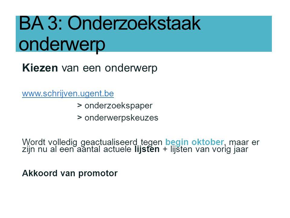 BA 3: Onderzoekstaak onderwerp Kiezen van een onderwerp www.schrijven.ugent.be > onderzoekspaper > onderwerpskeuzes Wordt volledig geactualiseerd tege