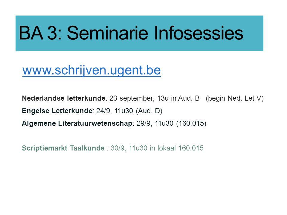 BA 3: Seminarie Infosessies www.schrijven.ugent.be Nederlandse letterkunde: 23 september, 13u in Aud. B (begin Ned. Let V) Engelse Letterkunde: 24/9,