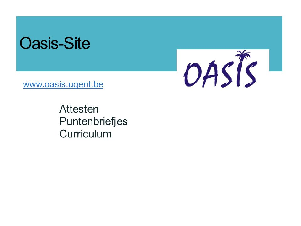Oasis-Site www.oasis.ugent.be Attesten Puntenbriefjes Curriculum