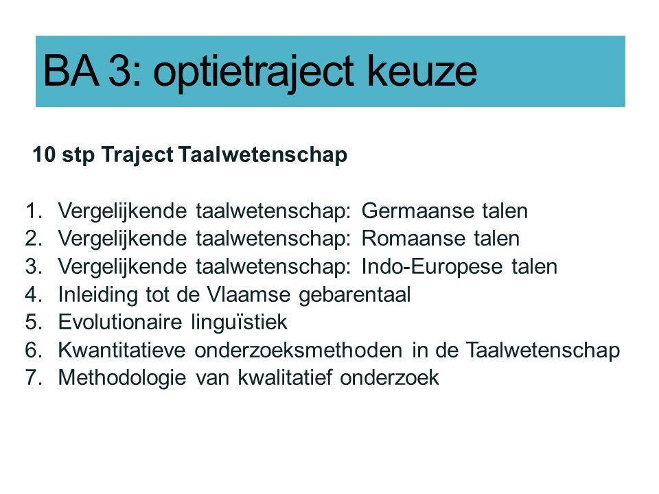 BA 3: optietraject keuze 10 stp Traject Taalwetenschap 1.Vergelijkende taalwetenschap: Germaanse talen 2.Vergelijkende taalwetenschap: Romaanse talen