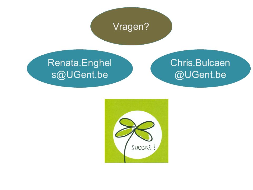 Vragen Renata.Enghel s@UGent.be Chris.Bulcaen @UGent.be