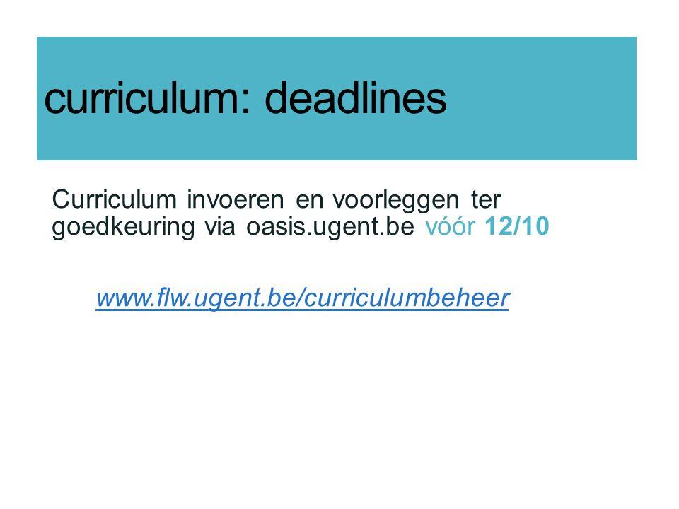 curriculum: deadlines Curriculum invoeren en voorleggen ter goedkeuring via oasis.ugent.be vóór 12/10 www.flw.ugent.be/curriculumbeheer