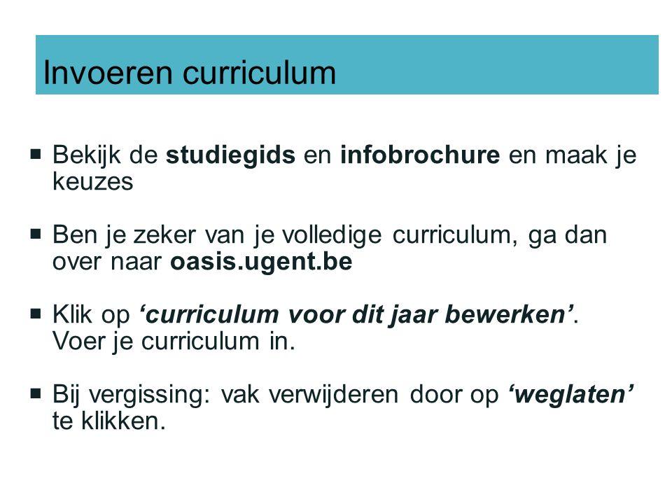 Bekijk de studiegids en infobrochure en maak je keuzes  Ben je zeker van je volledige curriculum, ga dan over naar oasis.ugent.be  Klik op 'curriculum voor dit jaar bewerken'.