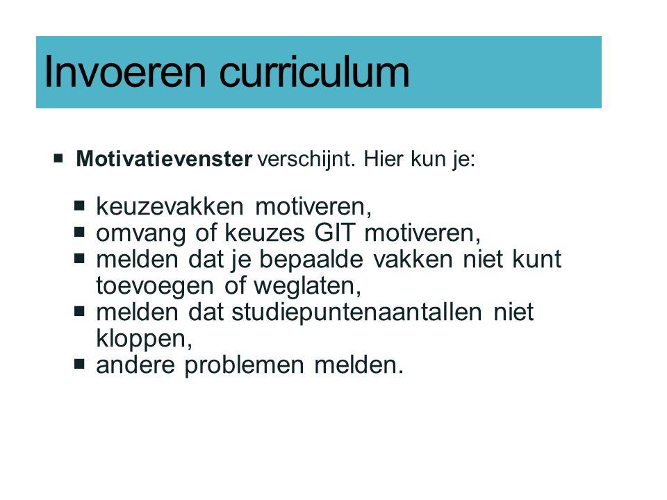  Motivatievenster verschijnt. Hier kun je:  keuzevakken motiveren,  omvang of keuzes GIT motiveren,  melden dat je bepaalde vakken niet kunt toevo