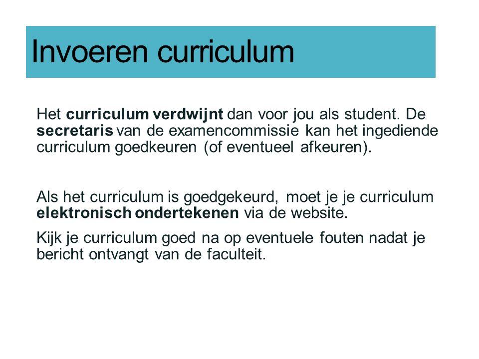Invoeren curriculum Het curriculum verdwijnt dan voor jou als student. De secretaris van de examencommissie kan het ingediende curriculum goedkeuren (
