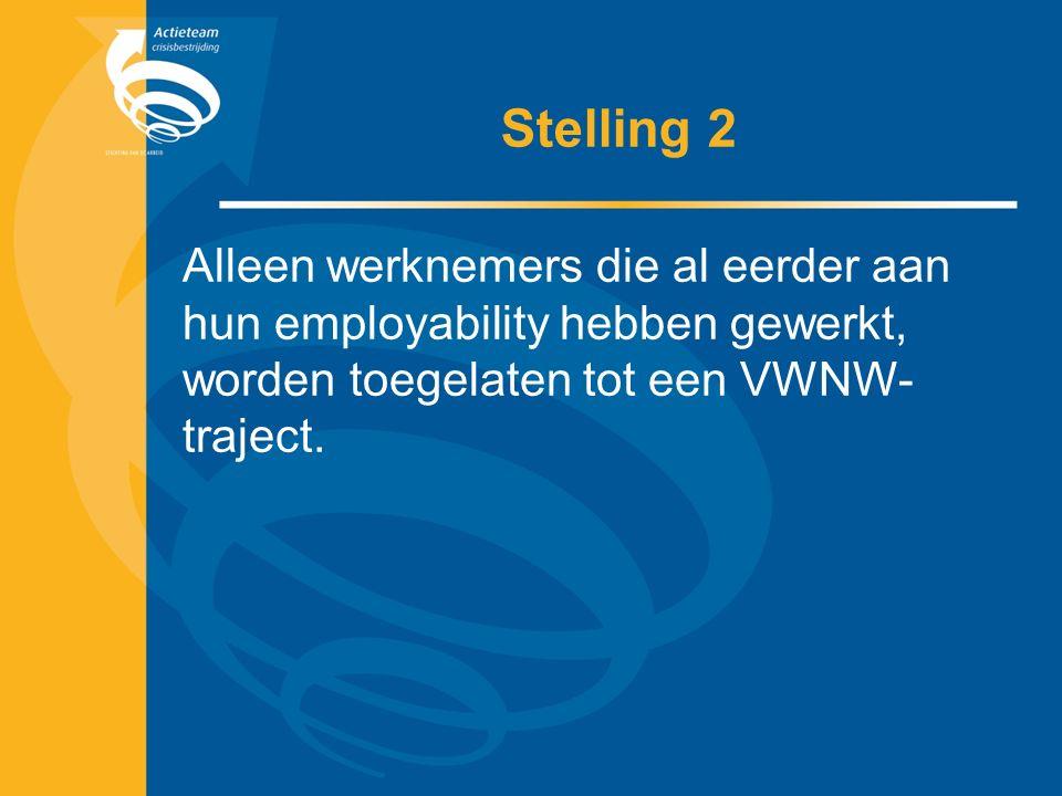 Stelling 2 Alleen werknemers die al eerder aan hun employability hebben gewerkt, worden toegelaten tot een VWNW- traject.
