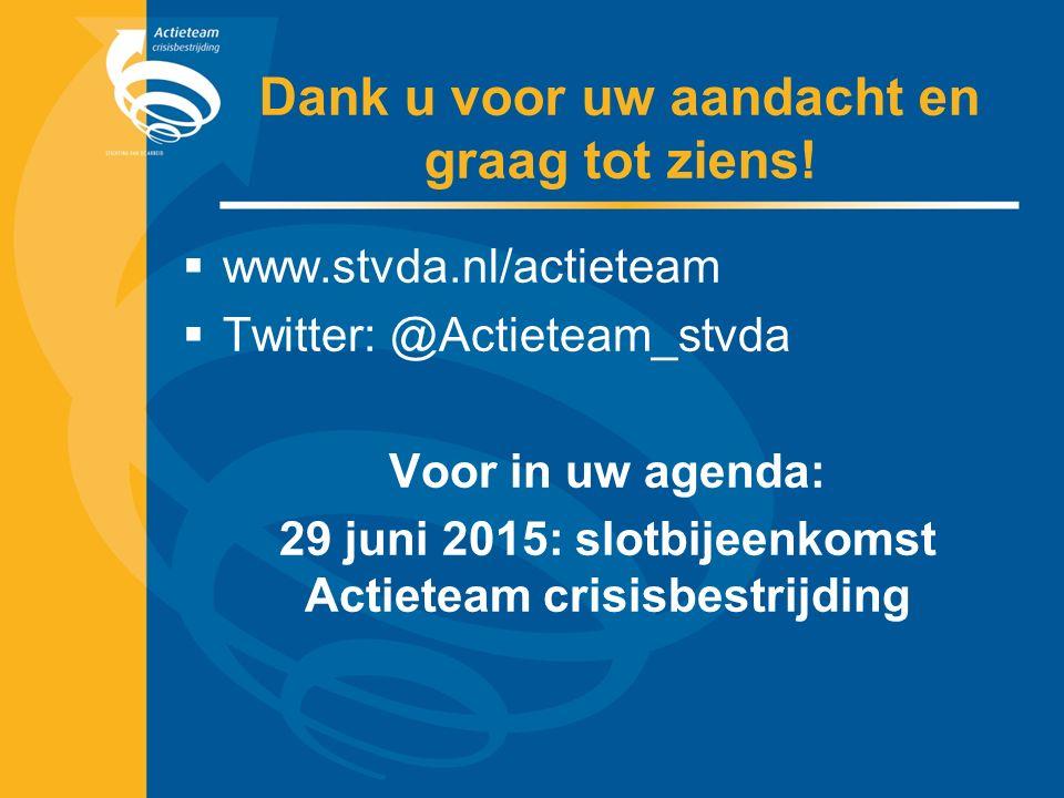 Dank u voor uw aandacht en graag tot ziens!  www.stvda.nl/actieteam  Twitter: @Actieteam_stvda Voor in uw agenda: 29 juni 2015: slotbijeenkomst Acti