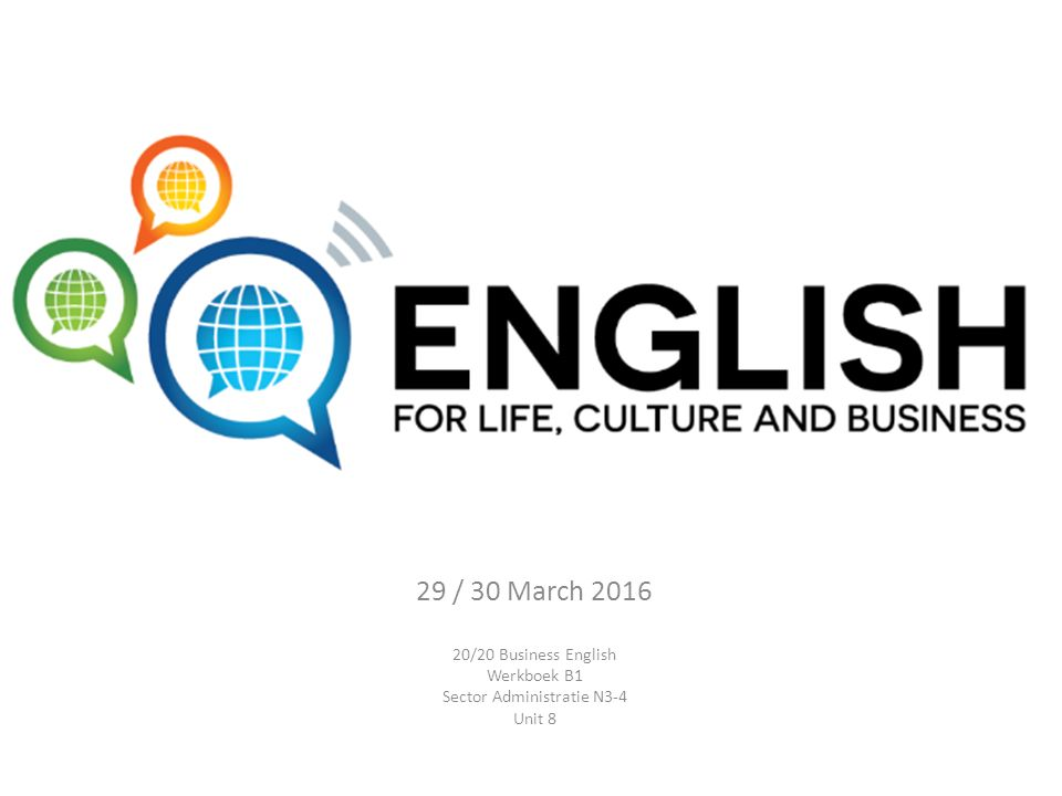 29 / 30 March 2016 20/20 Business English Werkboek B1 Sector Administratie N3-4 Unit 8