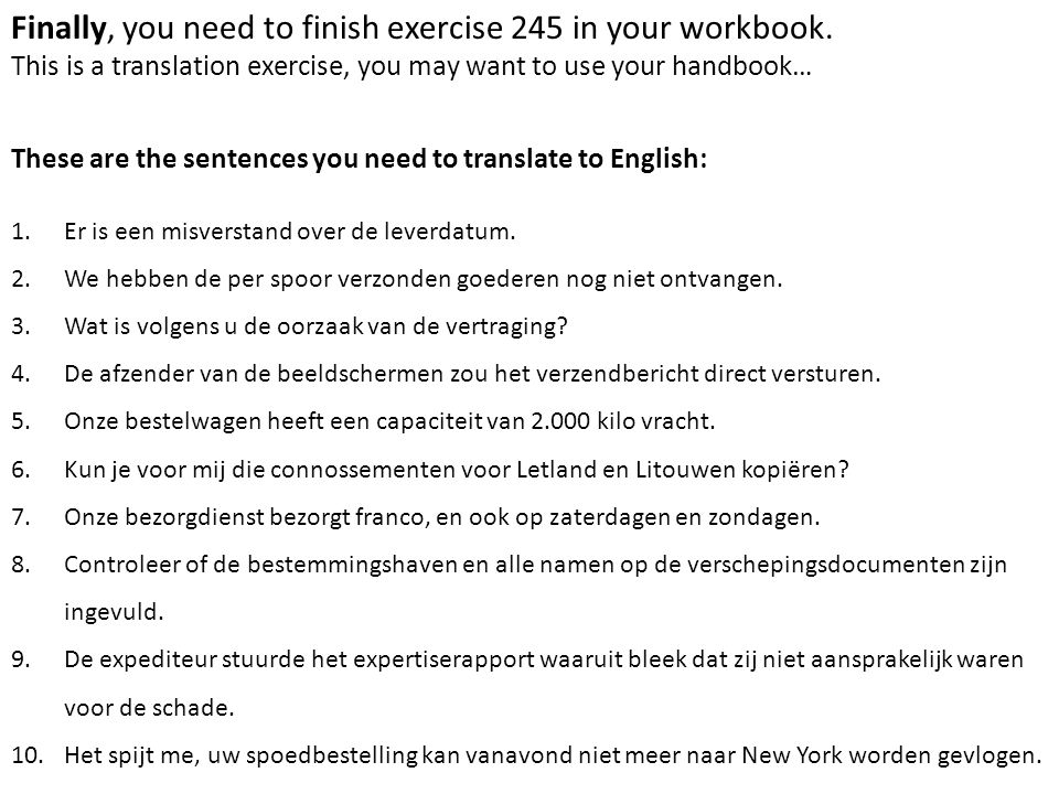 Finally, you need to finish exercise 245 in your workbook. This is a translation exercise, you may want to use your handbook… These are the sentences