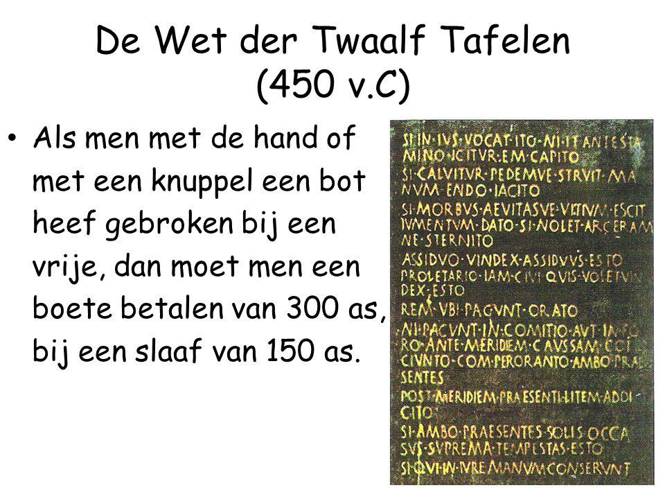 De Wet der Twaalf Tafelen (450 v.C) Als men met de hand of met een knuppel een bot heef gebroken bij een vrije, dan moet men een boete betalen van 300 as, bij een slaaf van 150 as.
