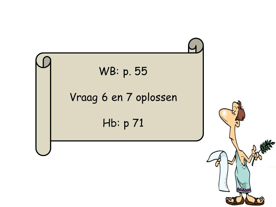 33 WB: p. 55 Vraag 6 en 7 oplossen Hb: p 71