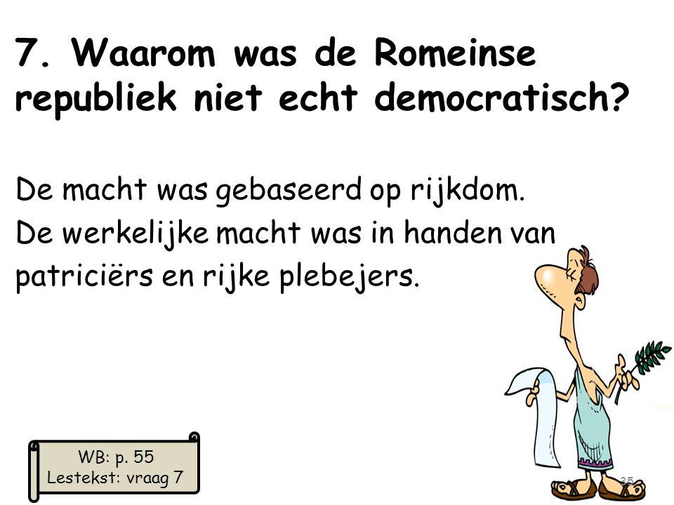 7. Waarom was de Romeinse republiek niet echt democratisch? De macht was gebaseerd op rijkdom. De werkelijke macht was in handen van patriciërs en rij