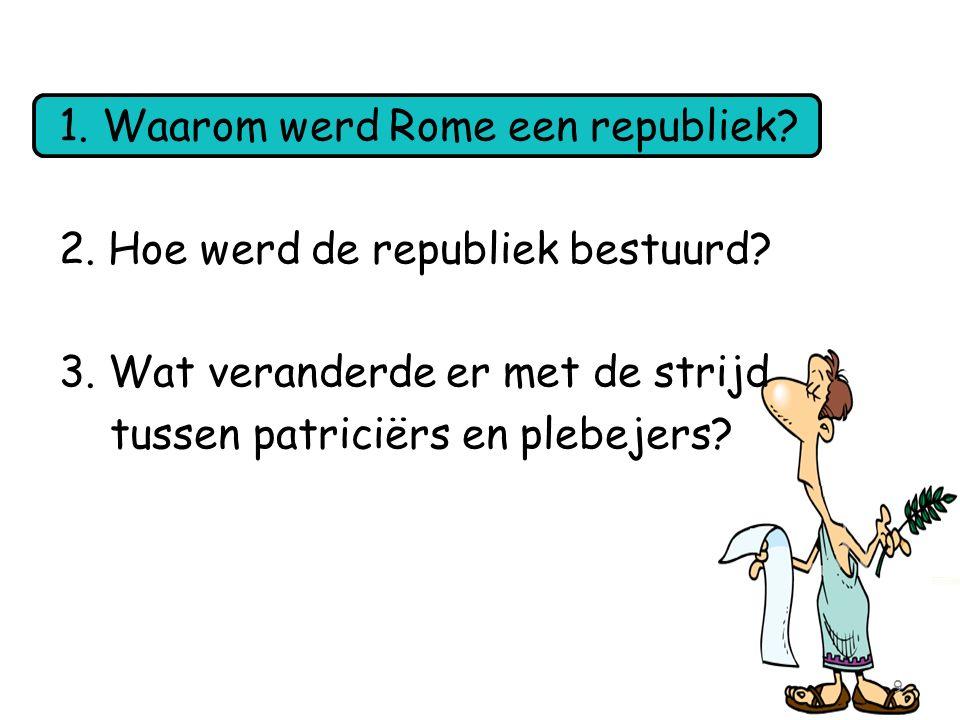 1. Waarom werd Rome een republiek. 2. Hoe werd de republiek bestuurd.