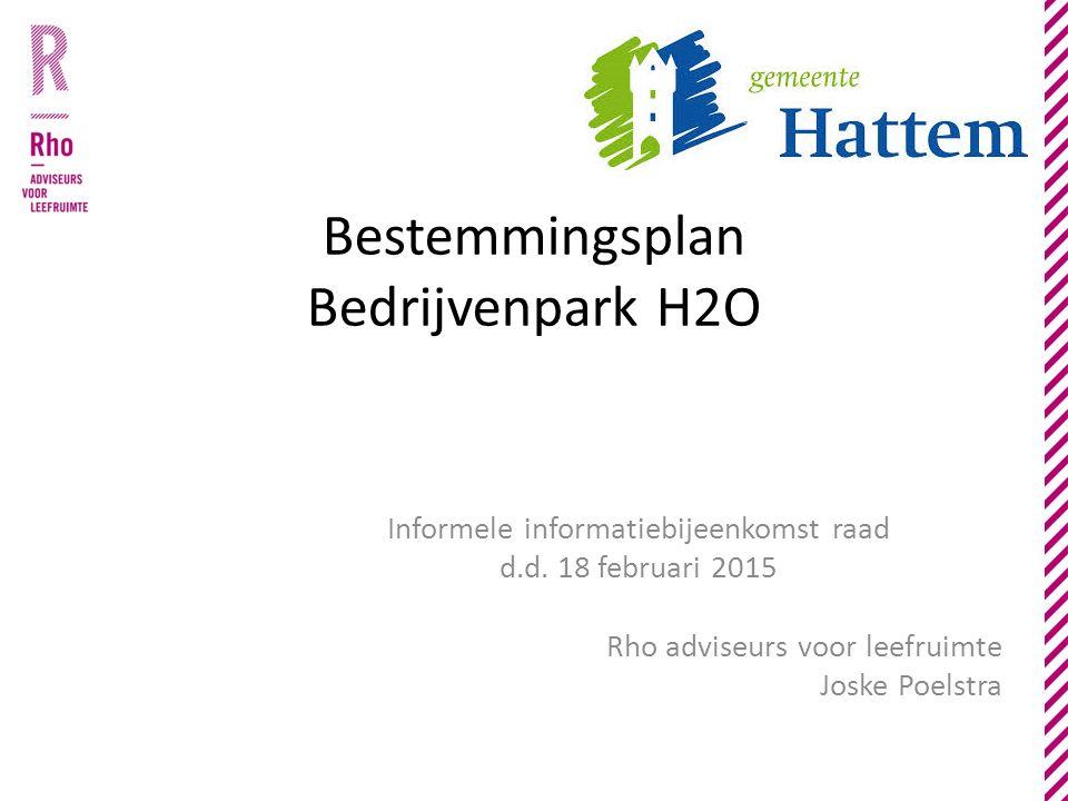 Bestemmingsplan Bedrijvenpark H2O Informele informatiebijeenkomst raad d.d. 18 februari 2015 Rho adviseurs voor leefruimte Joske Poelstra
