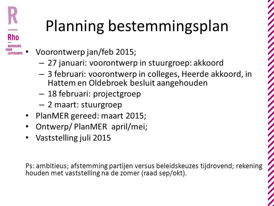 Planning bestemmingsplan Voorontwerp jan/feb 2015; – 27 januari: voorontwerp in stuurgroep: akkoord – 3 februari: voorontwerp in colleges, Heerde akko