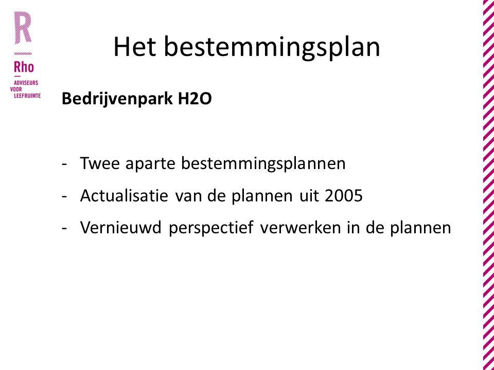 Het bestemmingsplan Bedrijvenpark H2O -Twee aparte bestemmingsplannen -Actualisatie van de plannen uit 2005 -Vernieuwd perspectief verwerken in de pla