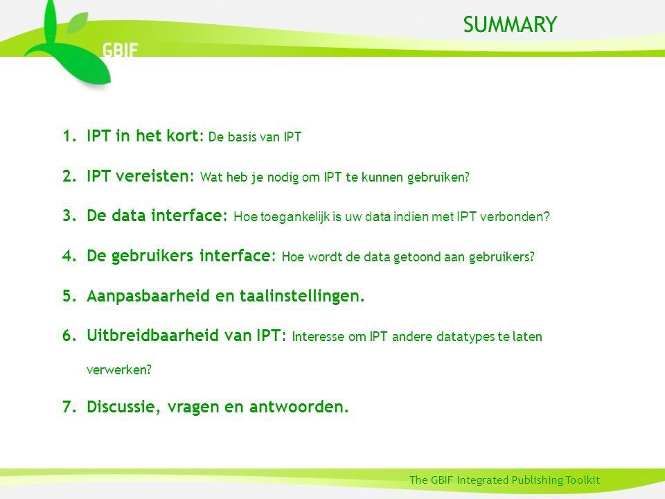 The GBIF Integrated Publishing Toolkit SUMMARY 1.IPT in het kort: De basis van IPT 2.IPT vereisten: Wat heb je nodig om IPT te kunnen gebruiken.