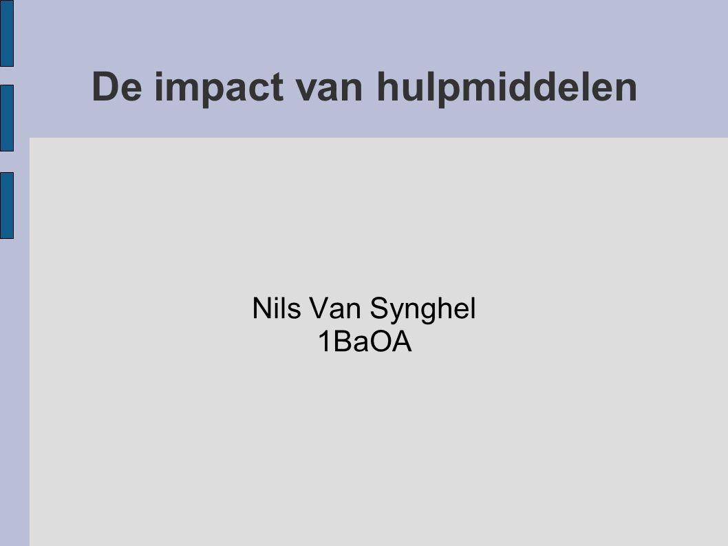 De impact van hulpmiddelen Nils Van Synghel 1BaOA