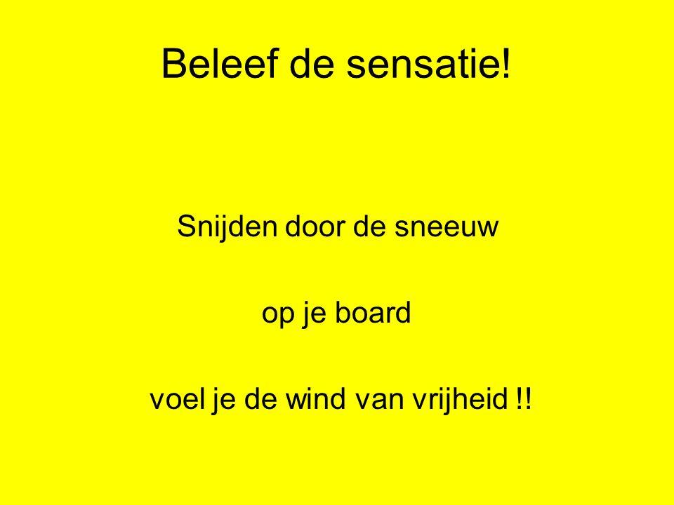 Beleef de sensatie! Snijden door de sneeuw op je board voel je de wind van vrijheid !!