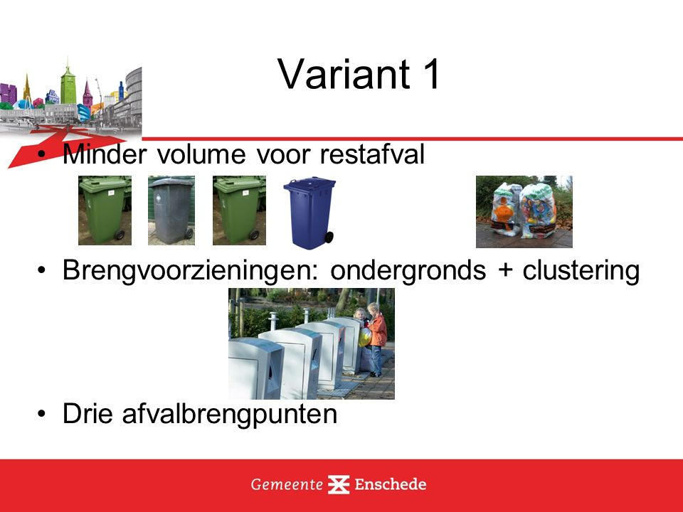 Variant 1 Minder volume voor restafval Brengvoorzieningen: ondergronds + clustering Drie afvalbrengpunten