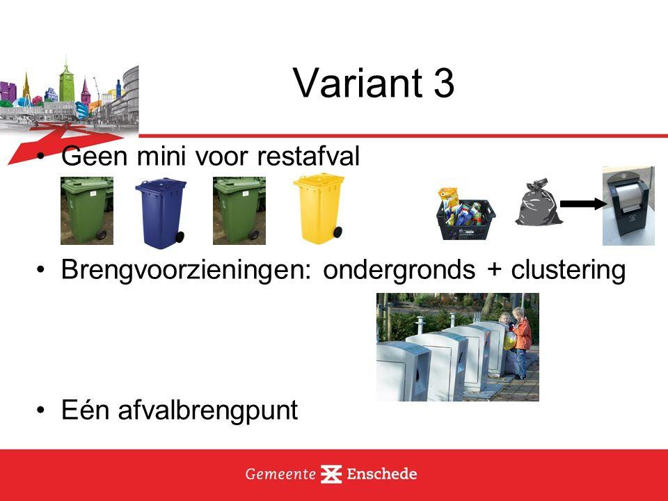 Variant 3 Geen mini voor restafval Brengvoorzieningen: ondergronds + clustering Eén afvalbrengpunt