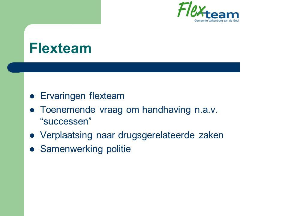 """Flexteam Ervaringen flexteam Toenemende vraag om handhaving n.a.v. """"successen"""" Verplaatsing naar drugsgerelateerde zaken Samenwerking politie"""