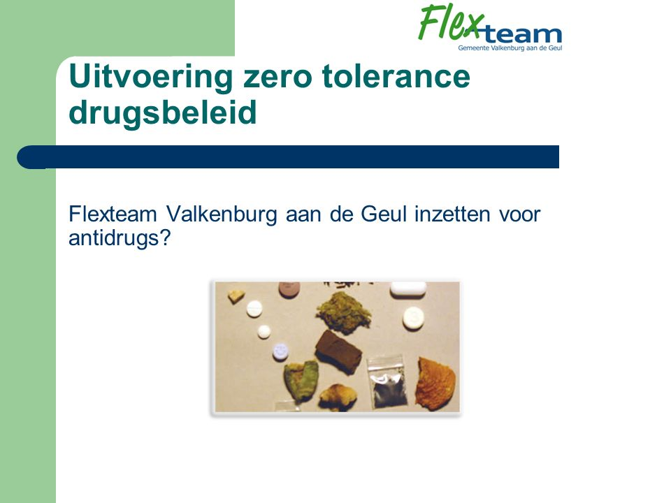 Uitvoering zero tolerance drugsbeleid Flexteam Valkenburg aan de Geul inzetten voor antidrugs?