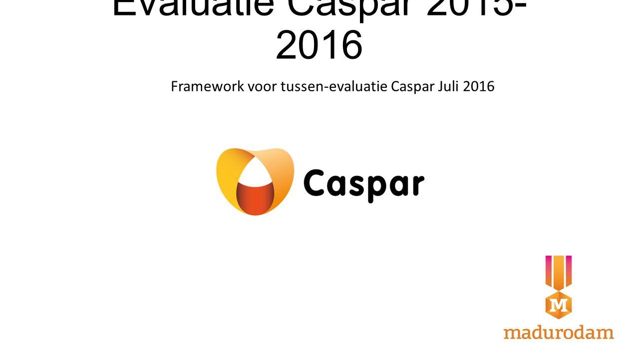 Evaluatie Caspar 2015- 2016 Framework voor tussen-evaluatie Caspar Juli 2016