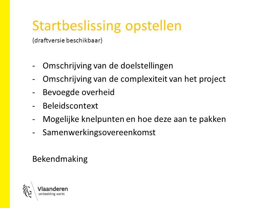 Startbeslissing opstellen (draftversie beschikbaar) -Omschrijving van de doelstellingen -Omschrijving van de complexiteit van het project -Bevoegde overheid -Beleidscontext -Mogelijke knelpunten en hoe deze aan te pakken -Samenwerkingsovereenkomst Bekendmaking