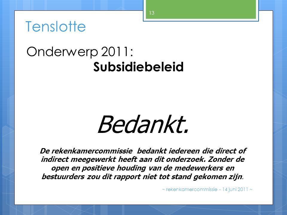 Tenslotte ~ rekenkamercommissie - 14 juni 2011 ~ 13 Bedankt. De rekenkamercommissie bedankt iedereen die direct of indirect meegewerkt heeft aan dit o