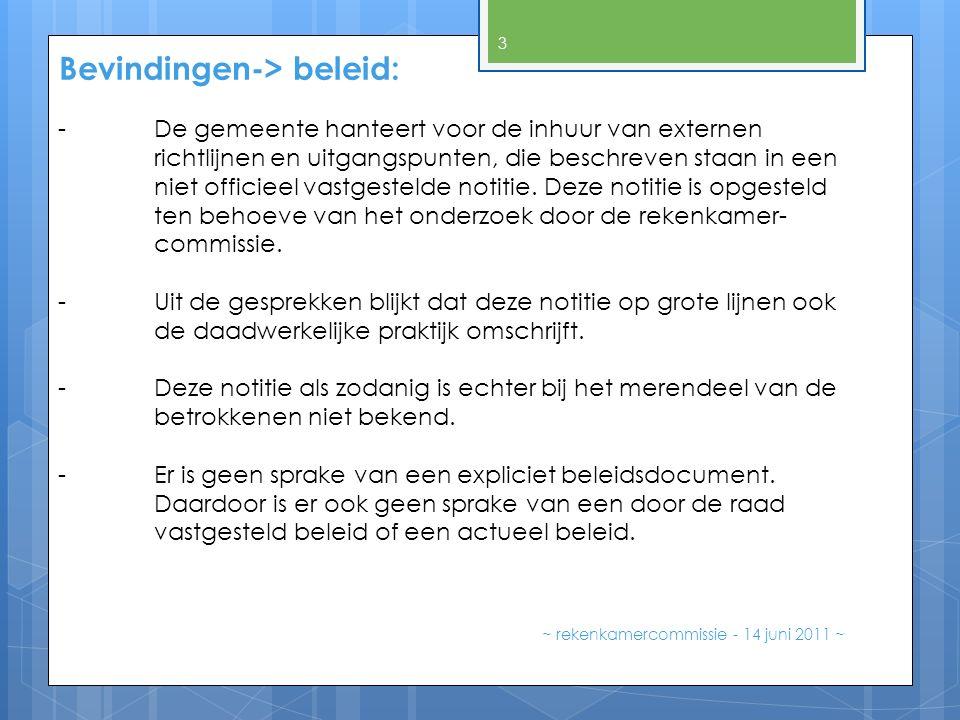Bevindingen-> beleid: ~ rekenkamercommissie - 14 juni 2011 ~ 3 - De gemeente hanteert voor de inhuur van externen richtlijnen en uitgangspunten, die beschreven staan in een niet officieel vastgestelde notitie.