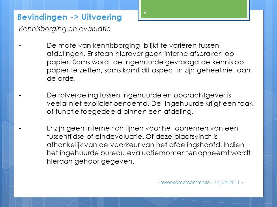 Bevindingen -> Uitvoering ~ rekenkamercommissie - 14 juni 2011 ~ 6 Kennisborging en evaluatie -De mate van kennisborging blijkt te variëren tussen afdelingen.